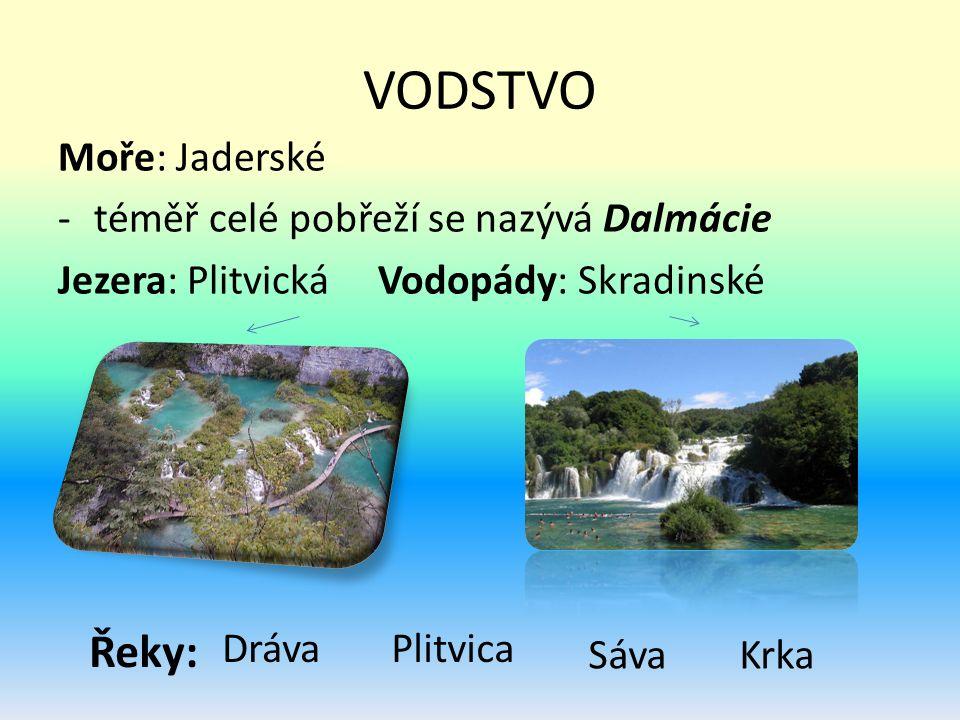 VODSTVO Moře: Jaderské -téměř celé pobřeží se nazývá Dalmácie Jezera: Plitvická Vodopády: Skradinské Řeky: DrávaPlitvica KrkaSáva
