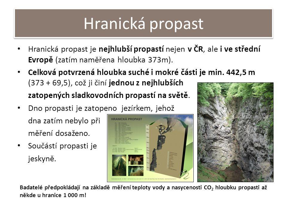 Hranická propast Hranická propast je nejhlubší propastí nejen v ČR, ale i ve střední Evropě (zatím naměřena hloubka 373m). Celková potvrzená hloubka s