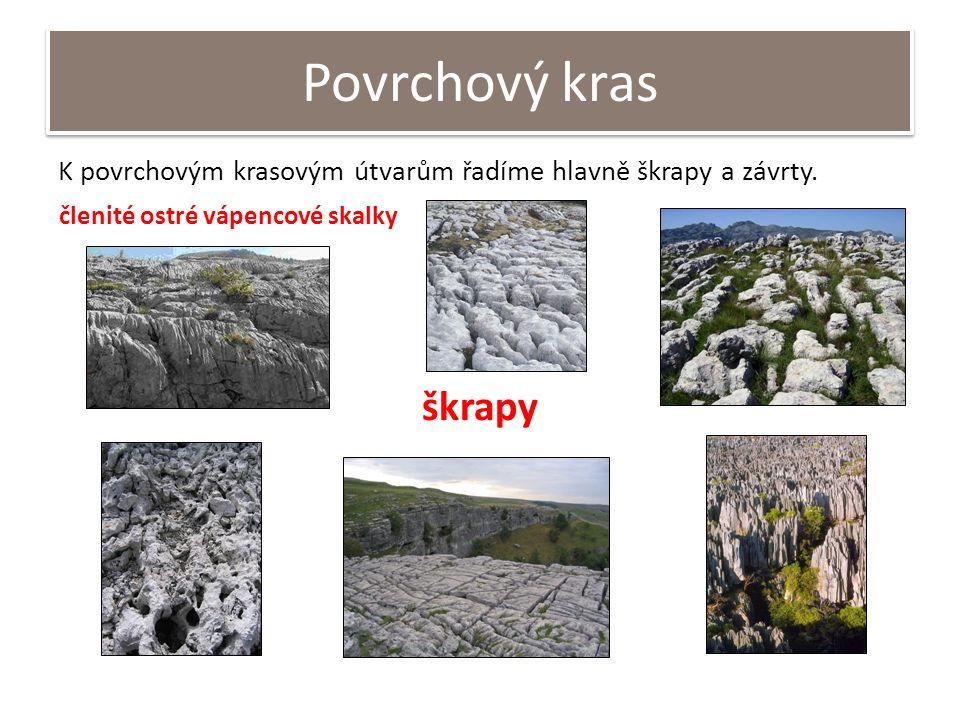 Povrchový kras K povrchovým krasovým útvarům řadíme hlavně škrapy a závrty. škrapy členité ostré vápencové skalky