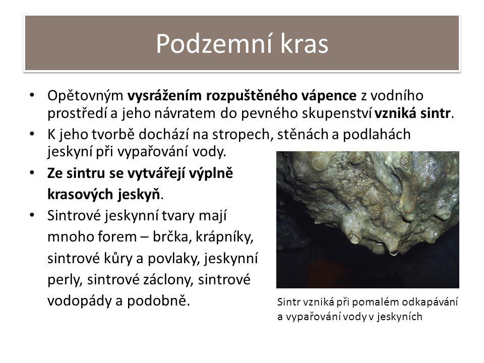 Podzemní kras Opětovným vysrážením rozpuštěného vápence z vodního prostředí a jeho návratem do pevného skupenství vzniká sintr. K jeho tvorbě dochází