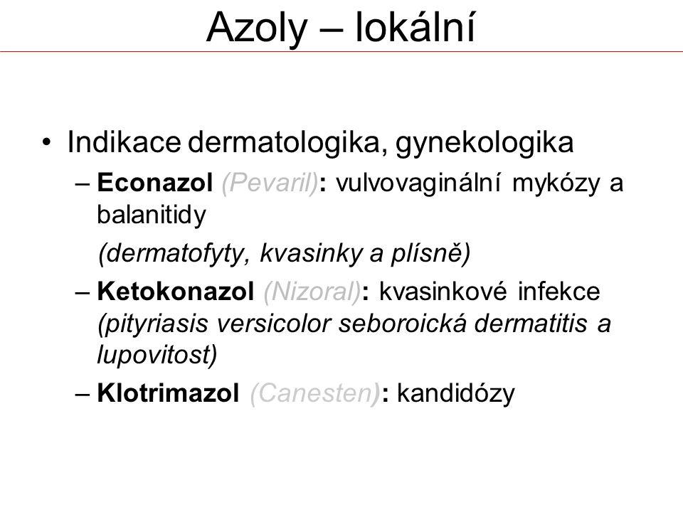 Indikace dermatologika, gynekologika –Econazol (Pevaril): vulvovaginální mykózy a balanitidy (dermatofyty, kvasinky a plísně) –Ketokonazol (Nizoral): kvasinkové infekce (pityriasis versicolor seboroická dermatitis a lupovitost) –Klotrimazol (Canesten): kandidózy Azoly – lokální