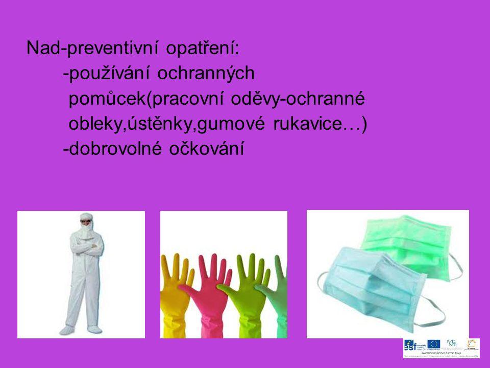 Nad-preventivní opatření: -používání ochranných pomůcek(pracovní oděvy-ochranné obleky,ústěnky,gumové rukavice…) -dobrovolné očkování