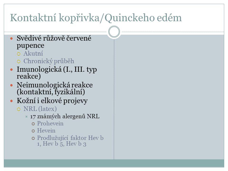 Kontaktní kopřivka/Quinckeho edém Svědivé růžově červené pupence  Akutní  Chronický průběh Imunologická (I., III. typ reakce) Neimunologická reakce