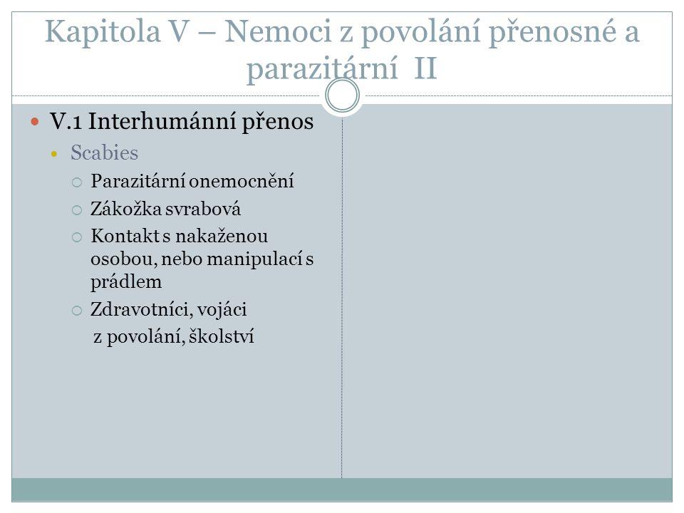 Kapitola V – Nemoci z povolání přenosné a parazitární II V.1 Interhumánní přenos Scabies  Parazitární onemocnění  Zákožka svrabová  Kontakt s nakaž