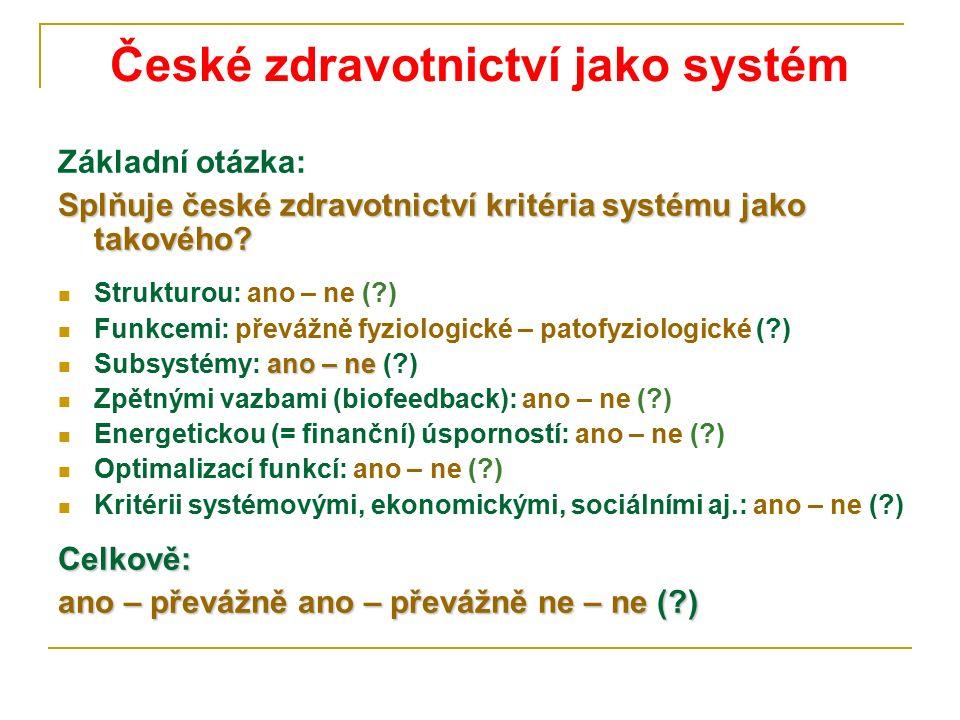 České zdravotnictví jako systém Základní otázka: Splňuje české zdravotnictví kritéria systému jako takového? Strukturou: ano – ne (?) Funkcemi: převáž