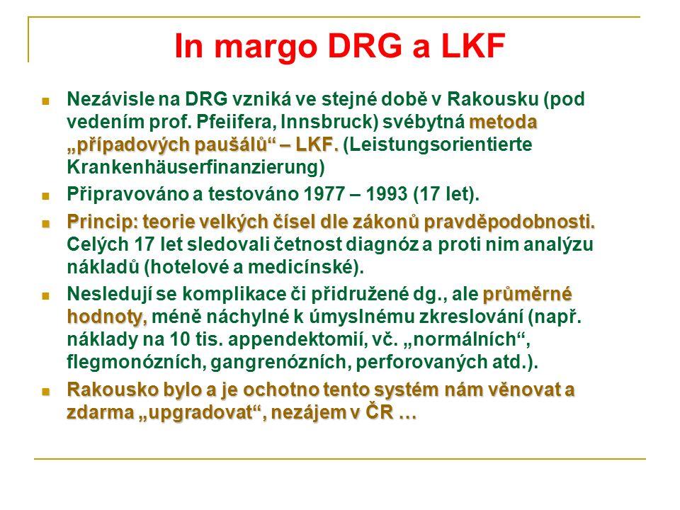 """In margo DRG a LKF metoda """"případových paušálů"""" – LKF. Nezávisle na DRG vzniká ve stejné době v Rakousku (pod vedením prof. Pfeiifera, Innsbruck) svéb"""