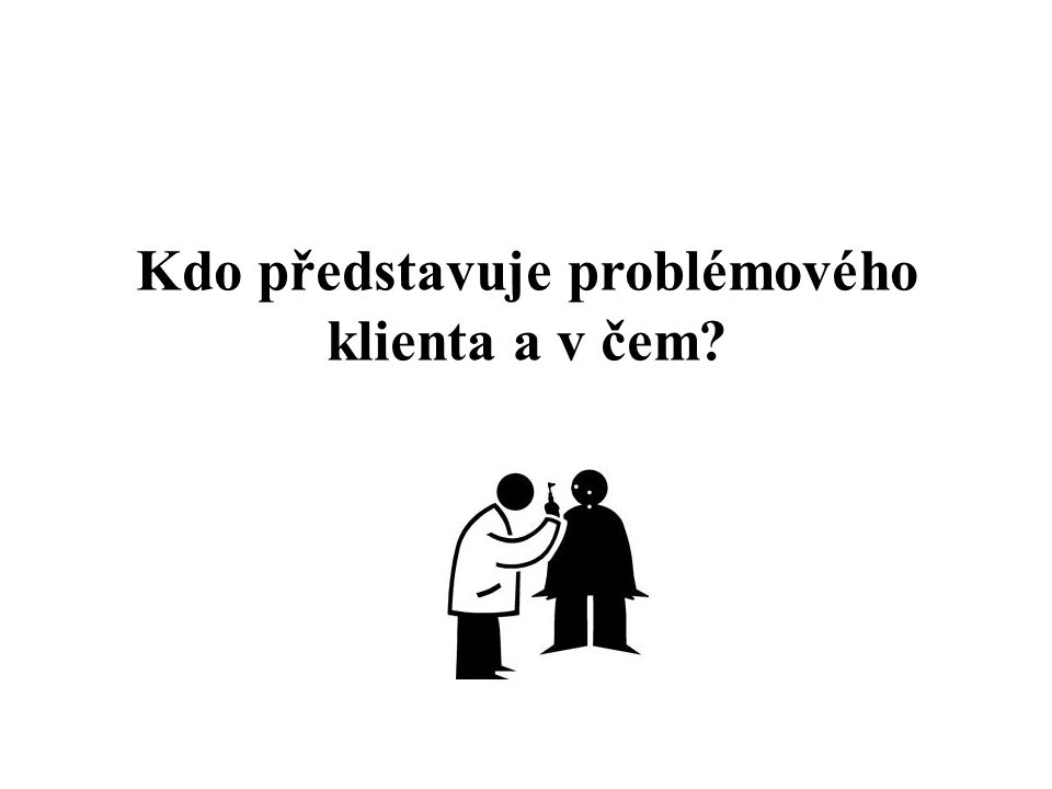 Kdo představuje problémového klienta a v čem?