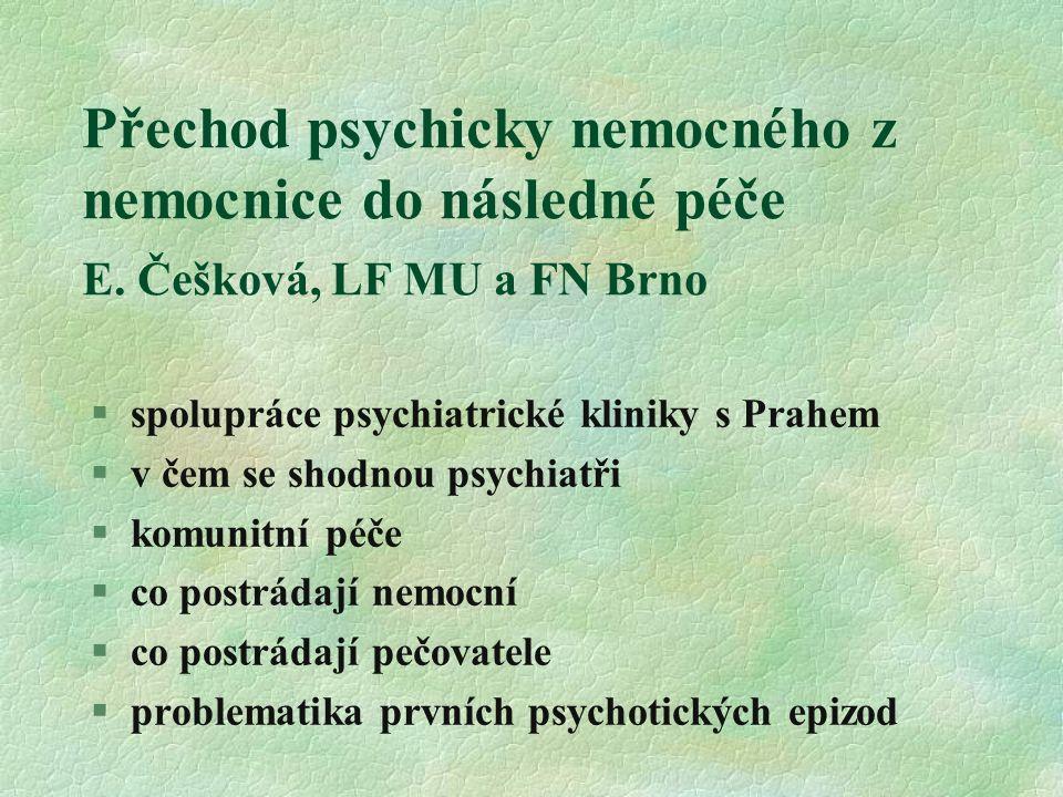Přechod psychicky nemocného z nemocnice do následné péče E. Češková, LF MU a FN Brno  spolupráce psychiatrické kliniky s Prahem  v čem se shodnou ps