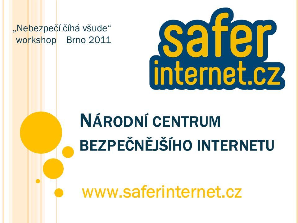"""N ÁRODNÍ CENTRUM BEZPEČNĚJŠÍHO INTERNETU www.saferinternet.cz """"Nebezpečí číhá všude workshop Brno 2011"""