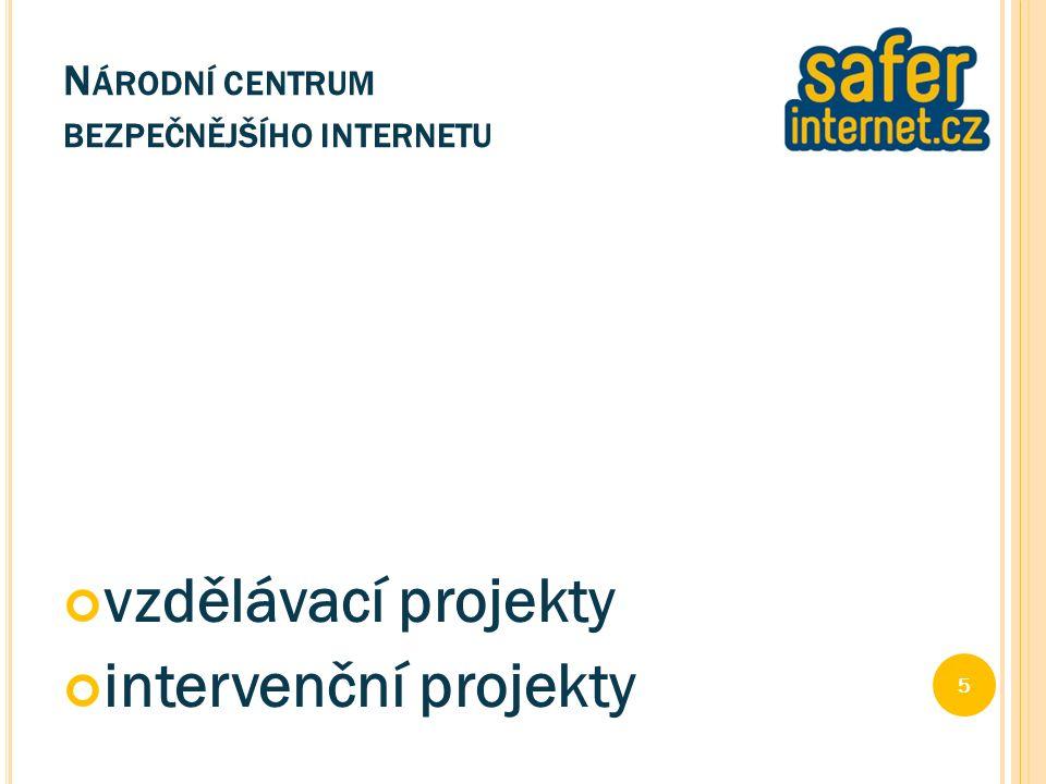 vzdělávací projekty intervenční projekty 5 N ÁRODNÍ CENTRUM BEZPEČNĚJŠÍHO INTERNETU