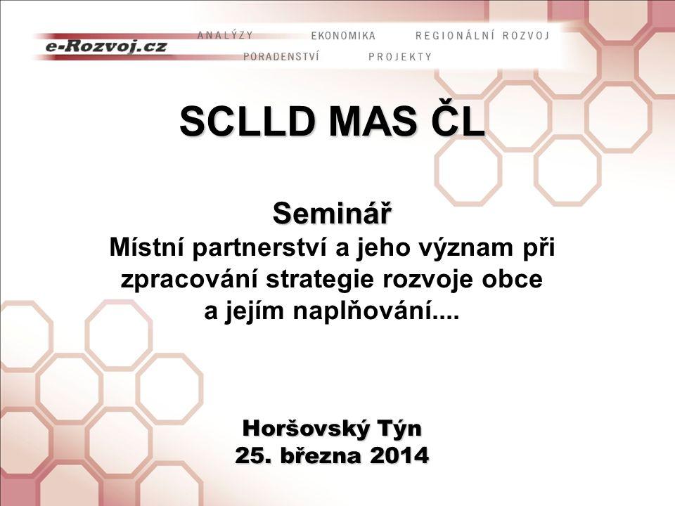 SCLLD MAS ČL Seminář Místní partnerství a jeho význam při zpracování strategie rozvoje obce Horšovský Týn 25. března 2014 a jejím naplňování.... Horšo