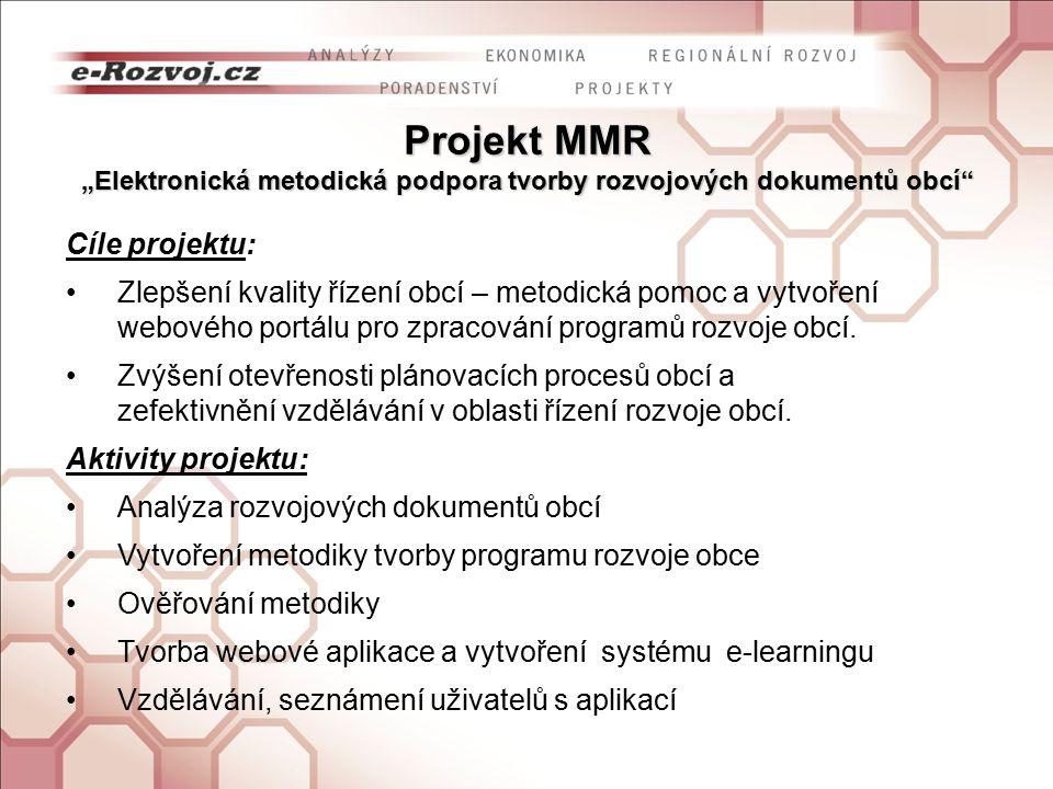 """Projekt MMR """"Elektronická metodická podpora tvorby rozvojových dokumentů obcí Cíle projektu: Zlepšení kvality řízení obcí – metodická pomoc a vytvoření webového portálu pro zpracování programů rozvoje obcí."""
