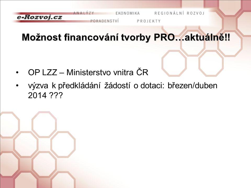 Možnost financování tvorby PRO…aktuálně!! OP LZZ – Ministerstvo vnitra ČR výzva k předkládání žádostí o dotaci: březen/duben 2014 ???
