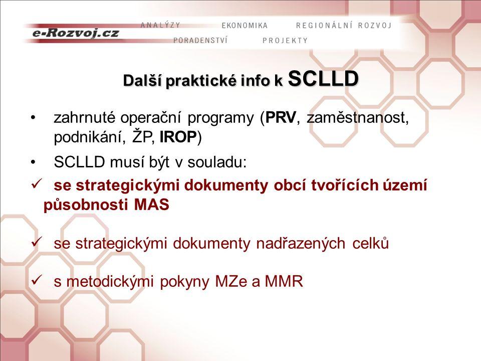 Další praktické info k SCLLD zahrnuté operační programy (PRV, zaměstnanost, podnikání, ŽP, IROP) SCLLD musí být v souladu: se strategickými dokumenty obcí tvořících území působnosti MAS se strategickými dokumenty nadřazených celků s metodickými pokyny MZe a MMR