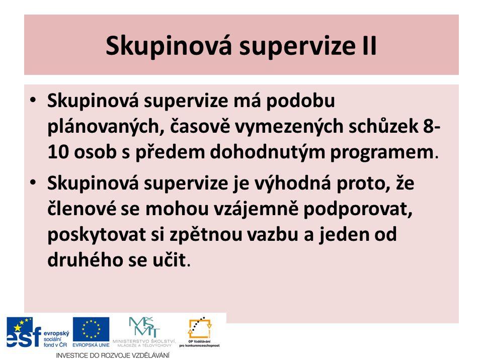 Skupinová supervize II Skupinová supervize má podobu plánovaných, časově vymezených schůzek 8- 10 osob s předem dohodnutým programem.