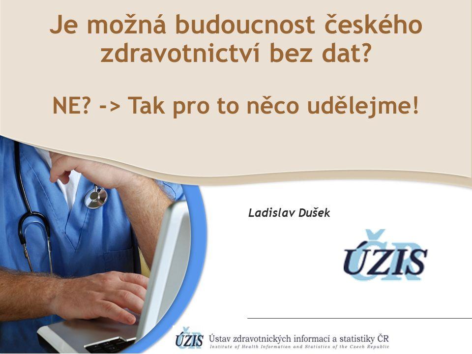 Je možná budoucnost českého zdravotnictví bez dat? NE? -> Tak pro to něco udělejme! Ladislav Dušek