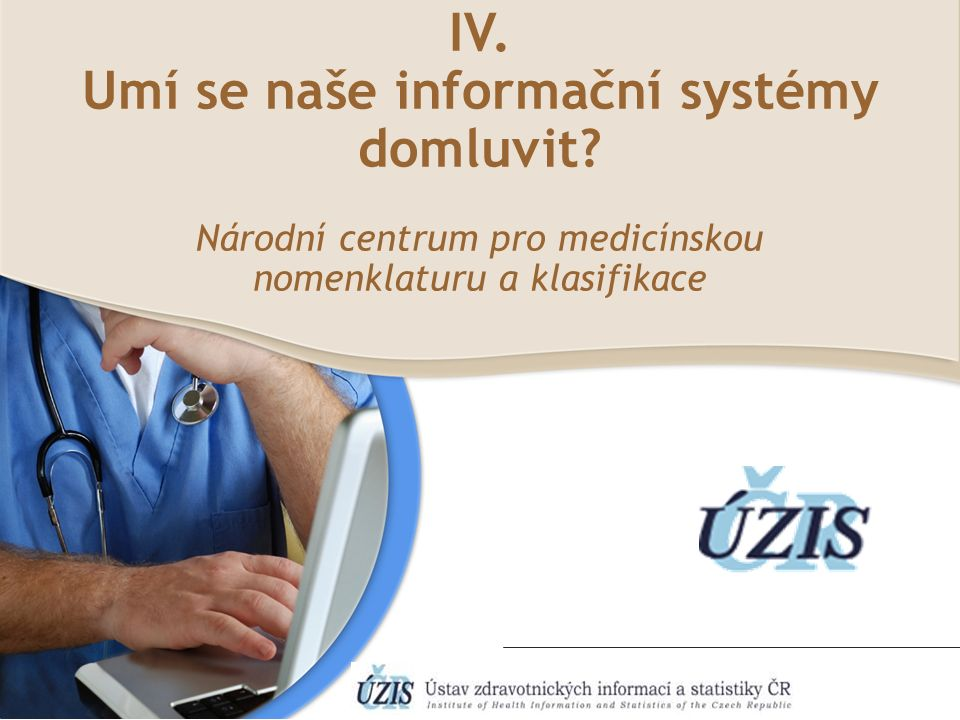 IV. Umí se naše informační systémy domluvit? Národní centrum pro medicínskou nomenklaturu a klasifikace