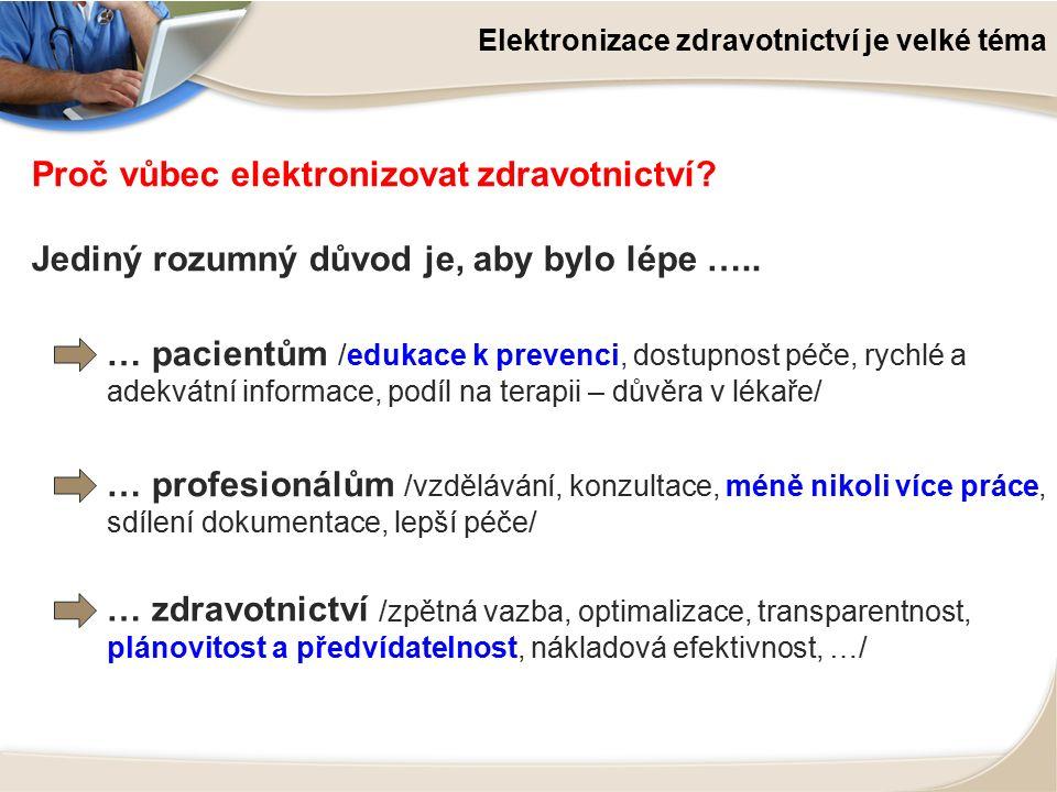 Elektronizace zdravotnictví je velké téma Proč vůbec elektronizovat zdravotnictví? Jediný rozumný důvod je, aby bylo lépe ….. … pacientům /edukace k p
