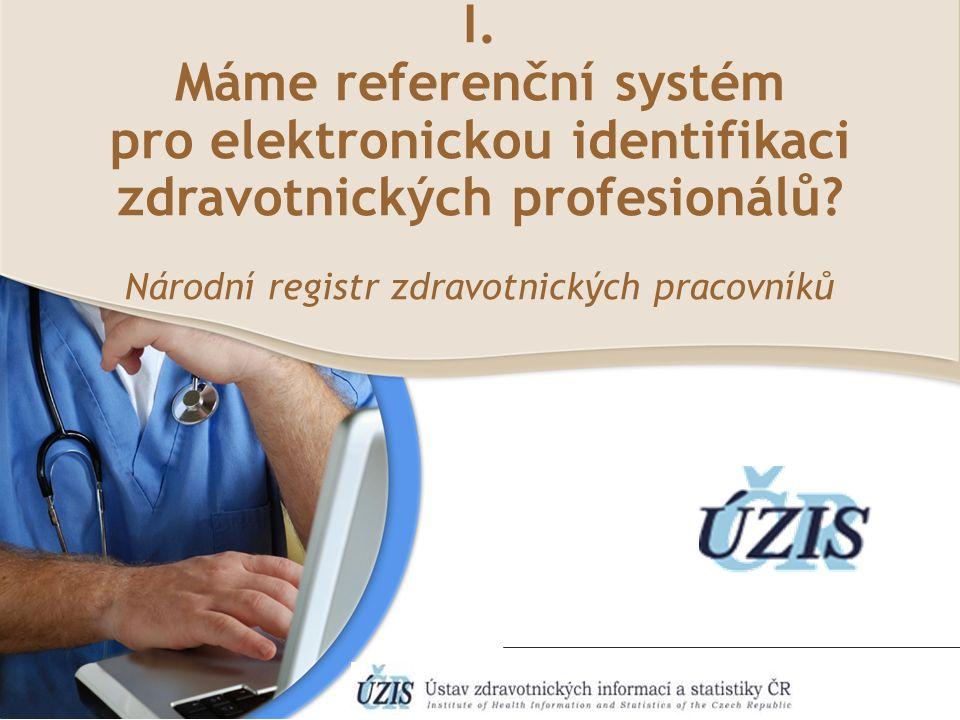 I. Máme referenční systém pro elektronickou identifikaci zdravotnických profesionálů? Národní registr zdravotnických pracovníků