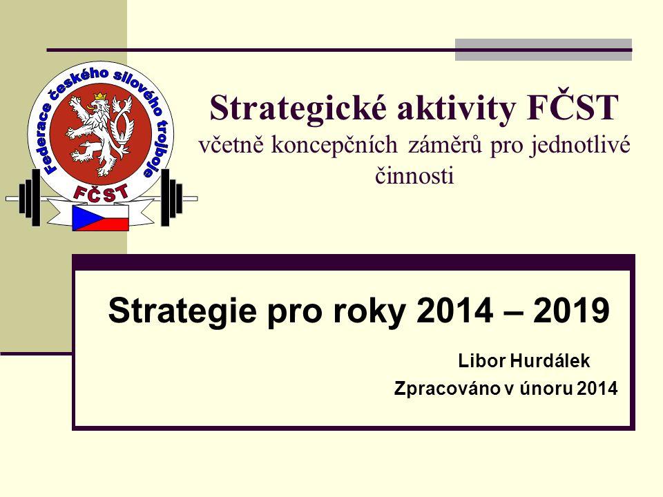 Strategické aktivity FČST včetně koncepčních záměrů pro jednotlivé činnosti Strategie pro roky 2014 – 2019 Libor Hurdálek Zpracováno v únoru 2014