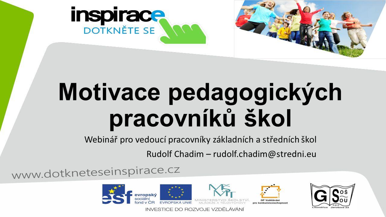 Motivace pedagogických pracovníků škol Webinář pro vedoucí pracovníky základních a středních škol Rudolf Chadim – rudolf.chadim@stredni.eu