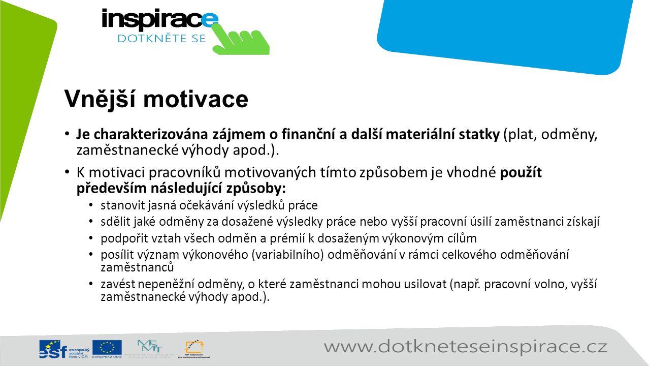 Vnější motivace Je charakterizována zájmem o finanční a další materiální statky (plat, odměny, zaměstnanecké výhody apod.). K motivaci pracovníků moti