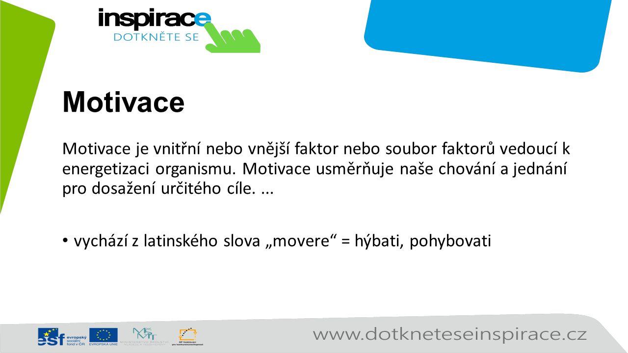 Motivace Motivace je vnitřní nebo vnější faktor nebo soubor faktorů vedoucí k energetizaci organismu.