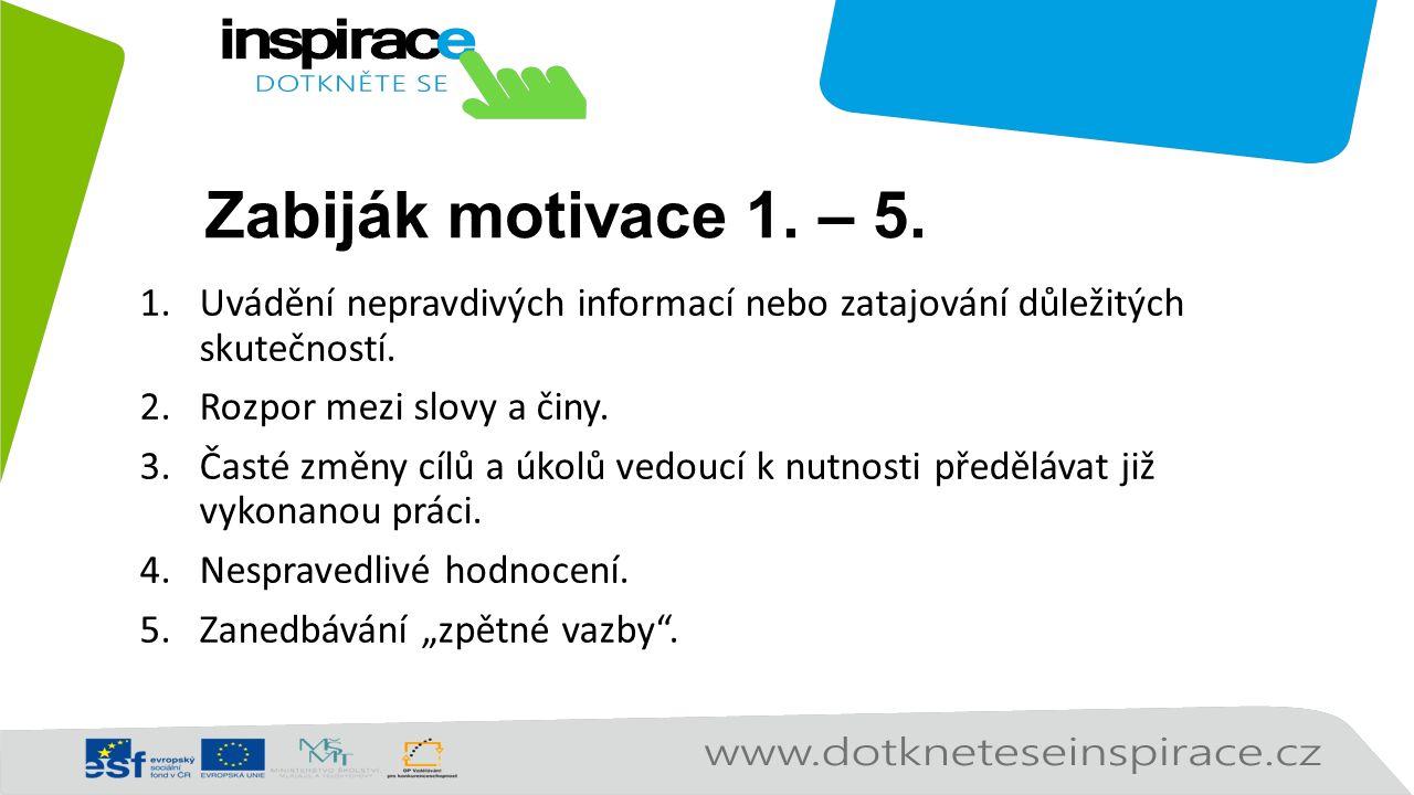 Zabiják motivace 1. – 5. 1.Uvádění nepravdivých informací nebo zatajování důležitých skutečností. 2.Rozpor mezi slovy a činy. 3.Časté změny cílů a úko