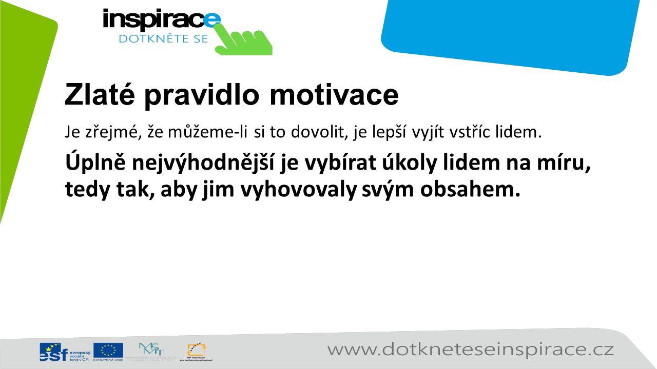 Zlaté pravidlo motivace Je zřejmé, že můžeme-li si to dovolit, je lepší vyjít vstříc lidem.