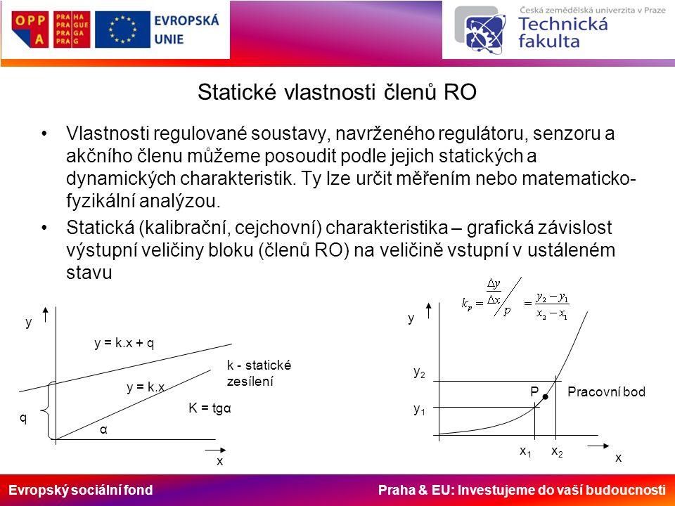 Evropský sociální fond Praha & EU: Investujeme do vaší budoucnosti Statické vlastnosti členů RO Vlastnosti regulované soustavy, navrženého regulátoru, senzoru a akčního členu můžeme posoudit podle jejich statických a dynamických charakteristik.