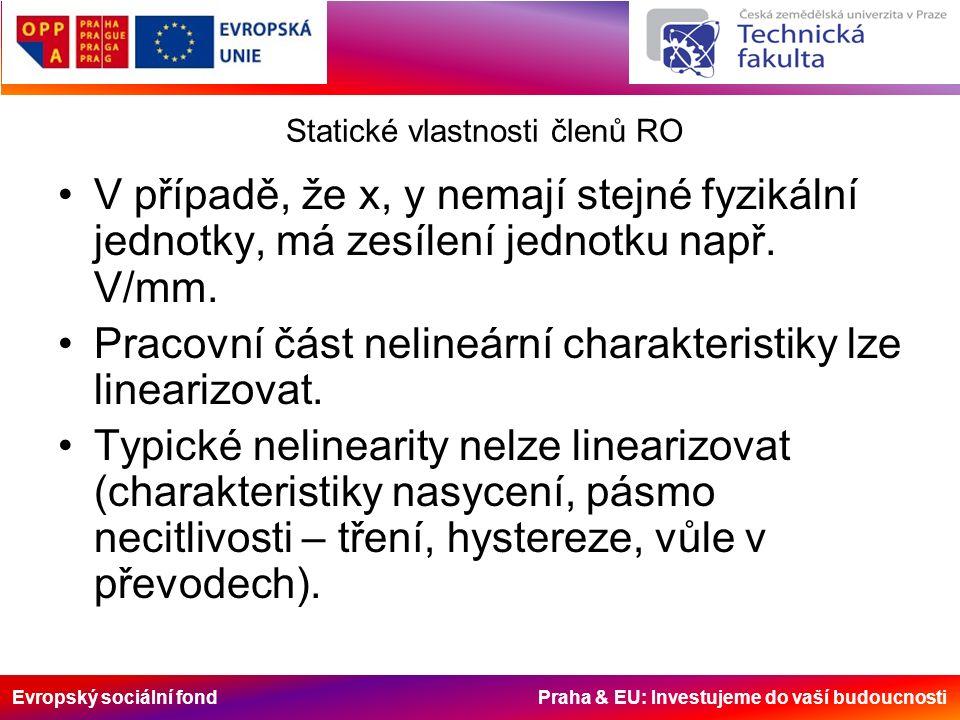Evropský sociální fond Praha & EU: Investujeme do vaší budoucnosti Statické vlastnosti členů RO V případě, že x, y nemají stejné fyzikální jednotky, má zesílení jednotku např.