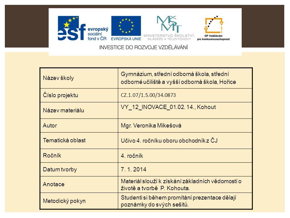 Název školy Gymnázium, střední odborná škola, střední odborné učiliště a vyšší odborná škola, Hořice Číslo projektu CZ.1.07/1.5.00/34.0873 Název materiálu VY_12_INOVACE_01.02.