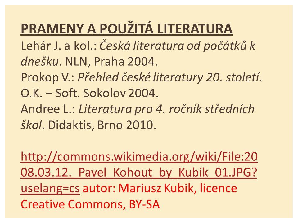 PRAMENY A POUŽITÁ LITERATURA Lehár J. a kol.: Česká literatura od počátků k dnešku.