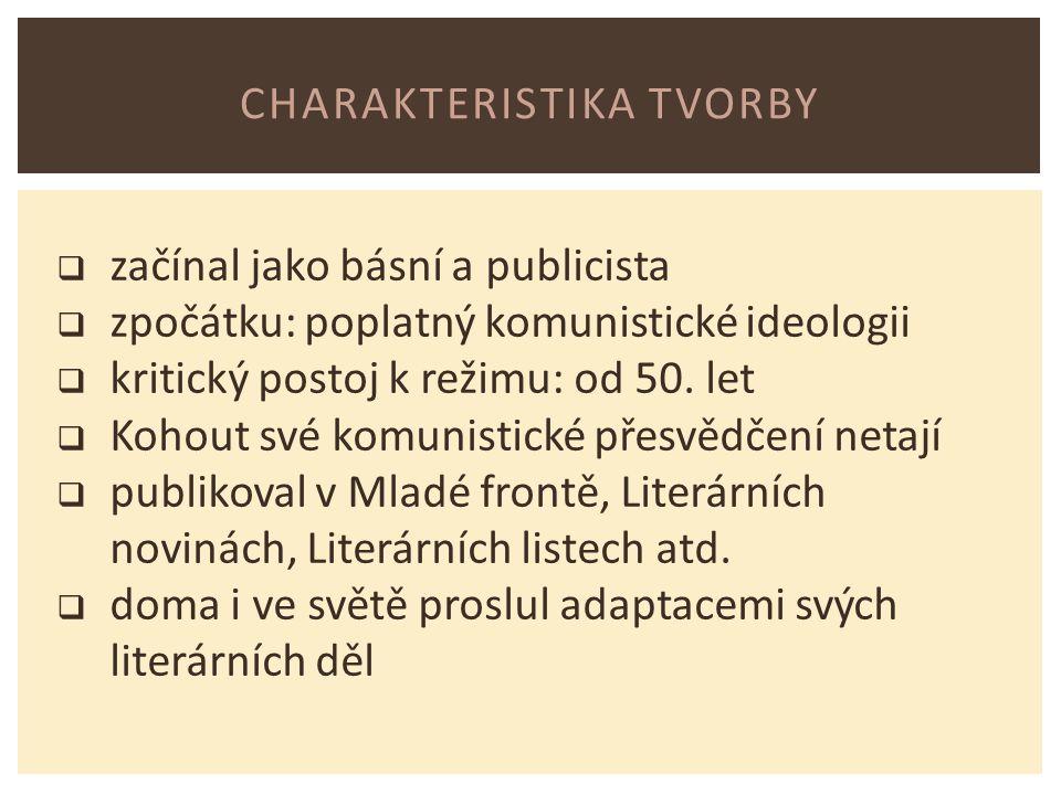 CHARAKTERISTIKA TVORBY  začínal jako básní a publicista  zpočátku: poplatný komunistické ideologii  kritický postoj k režimu: od 50.