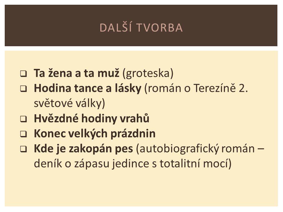 DALŠÍ TVORBA  Ta žena a ta muž (groteska)  Hodina tance a lásky (román o Terezíně 2.