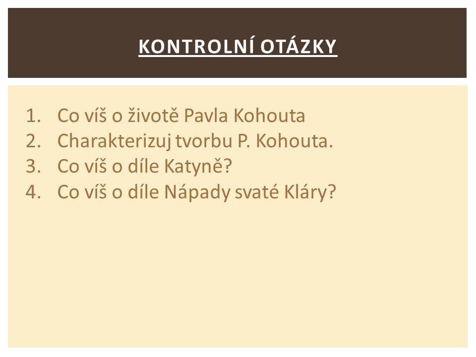 KONTROLNÍ OTÁZKY 1. Co víš o životě Pavla Kohouta 2.