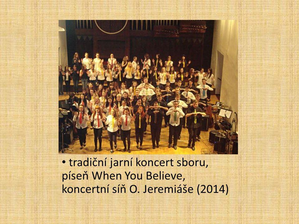 tradiční jarní koncert sboru, píseň When You Believe, koncertní síň O. Jeremiáše (2014)