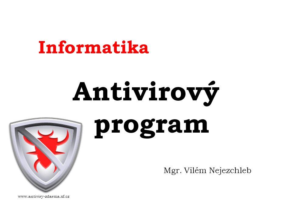 Informatika Antivirový program Mgr. Vilém Nejezchleb www.antiviry-zdarma.xf.cz
