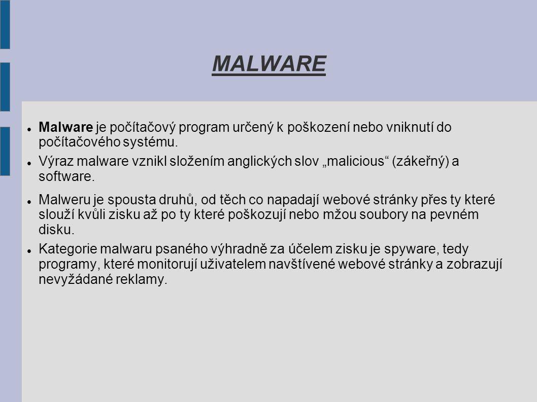 Druhy malwaru Malware dělíme na: 1.Viry a červy: Nejznámější typ malwaru Vir je spustitelný software a když se spustí, způsobí, že se rozšíří do jiných spustitelných aplikací.