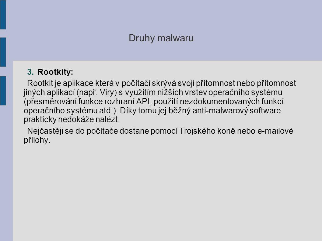 Druhy malwaru 3.Rootkity: Rootkit je aplikace která v počítači skrývá svoji přítomnost nebo přítomnost jiných aplikací (např.