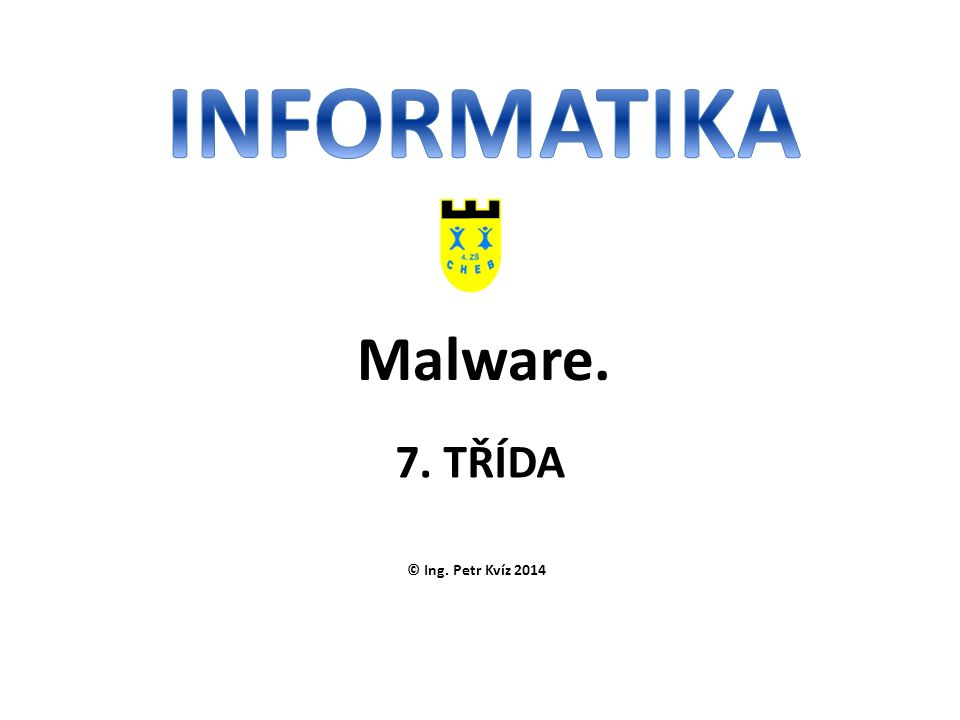 © Ing. Petr Kvíz 2014 7. TŘÍDA Malware.