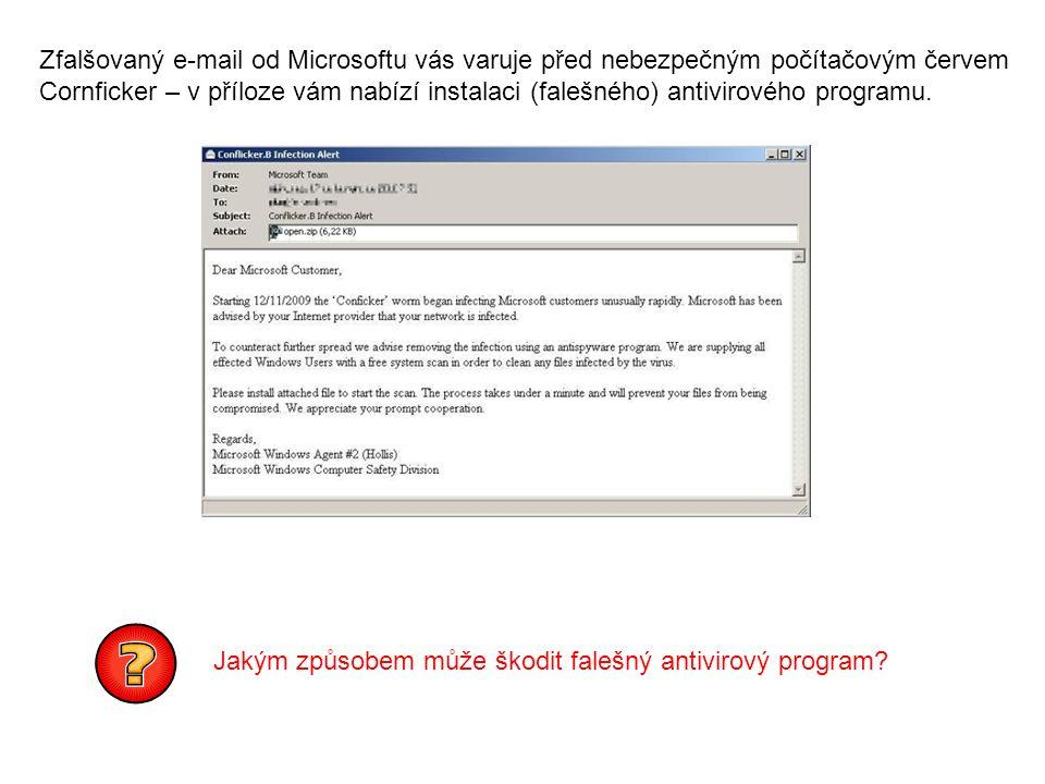 Zfalšovaný e-mail od Microsoftu vás varuje před nebezpečným počítačovým červem Cornficker – v příloze vám nabízí instalaci (falešného) antivirového programu.