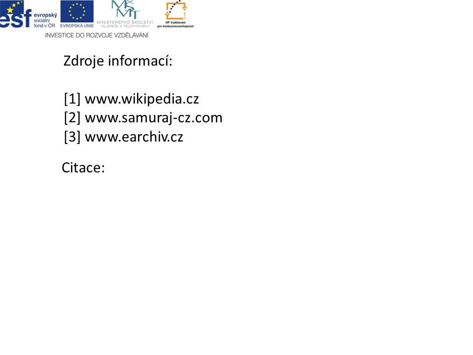 Zdroje informací: [1] www.wikipedia.cz [2] www.samuraj-cz.com [3] www.earchiv.cz Citace: