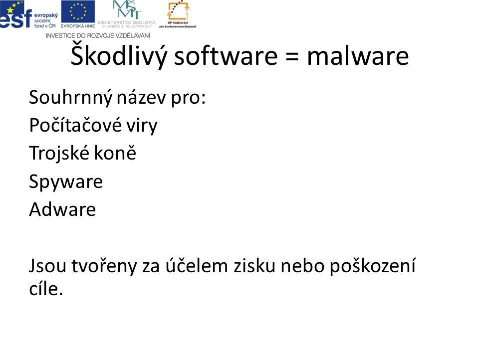 Škodlivý software = malware Souhrnný název pro: Počítačové viry Trojské koně Spyware Adware Jsou tvořeny za účelem zisku nebo poškození cíle.