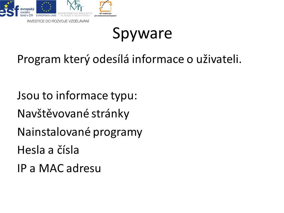 Spyware Program který odesílá informace o uživateli.