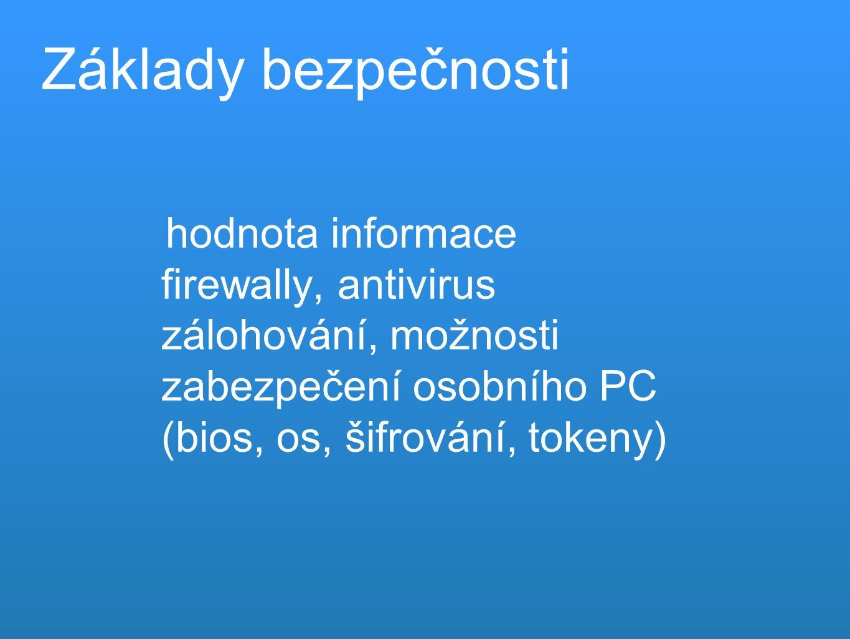 hodnota informace firewally, antivirus zálohování, možnosti zabezpečení osobního PC (bios, os, šifrování, tokeny) Základy bezpečnosti