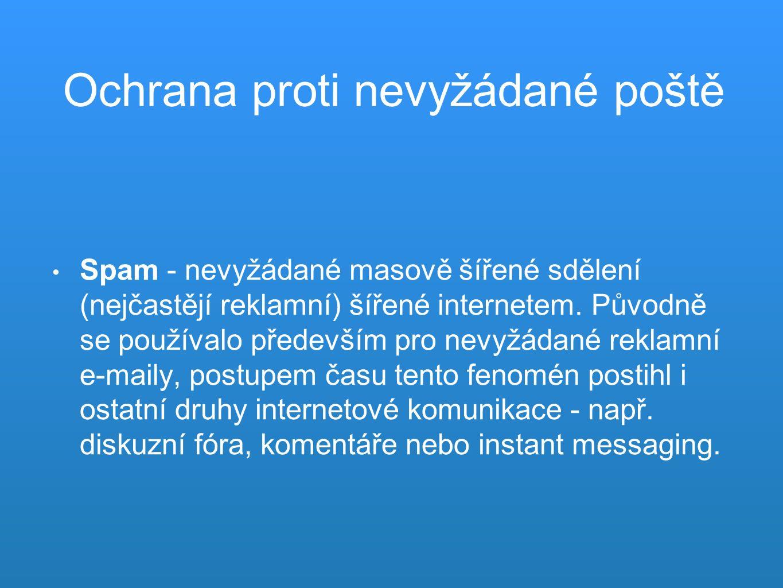Spam - nevyžádané masově šířené sdělení (nejčastějí reklamní) šířené internetem.