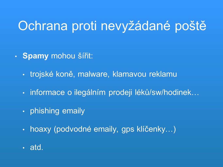 Ochrana proti nevyžádané poště Spamy mohou šířit: trojské koně, malware, klamavou reklamu informace o ilegálním prodeji léků/sw/hodinek… phishing emaily hoaxy (podvodné emaily, gps klíčenky…) atd.