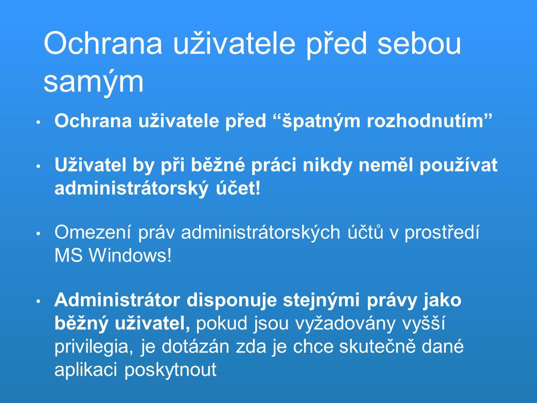 Ochrana uživatele před špatným rozhodnutím Uživatel by při běžné práci nikdy neměl používat administrátorský účet.