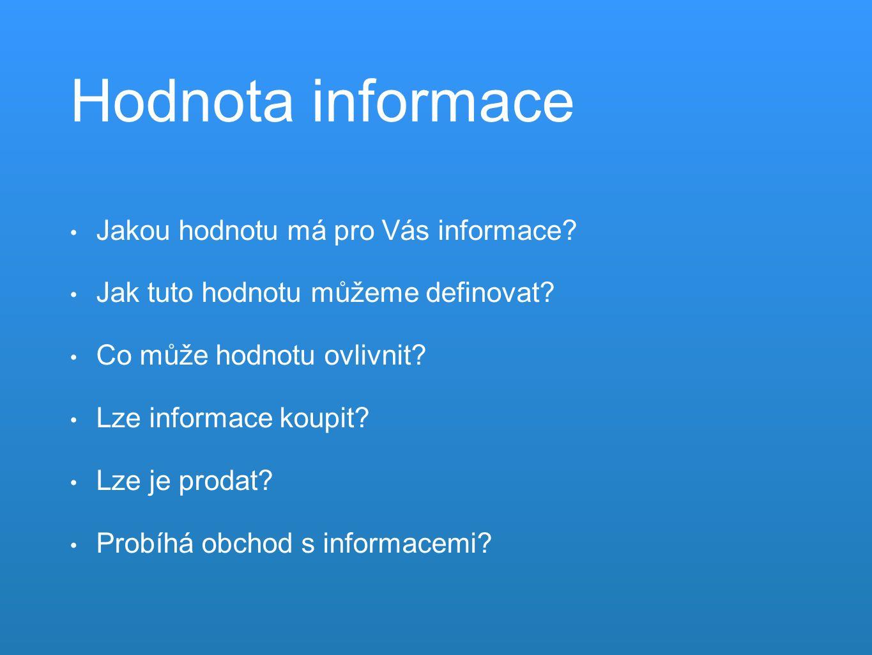 Hodnota informace Jakou hodnotu má pro Vás informace.